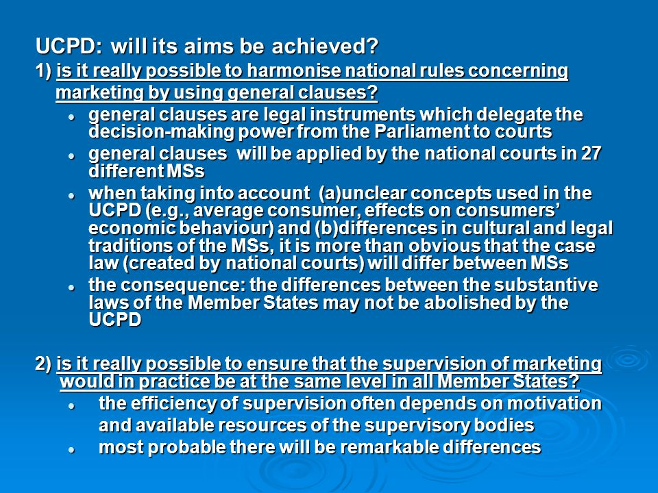 UCPD: will its aims be achieved? 1) is it really possible to harmonise national rules concerning marketing by using general clauses? marketing by usin
