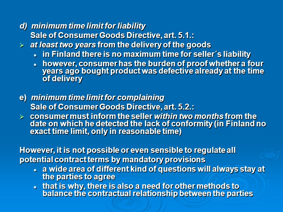 d) minimum time limit for liability Sale of Consumer Goods Directive, art. 5.1.: Sale of Consumer Goods Directive, art. 5.1.:  at least two years fro