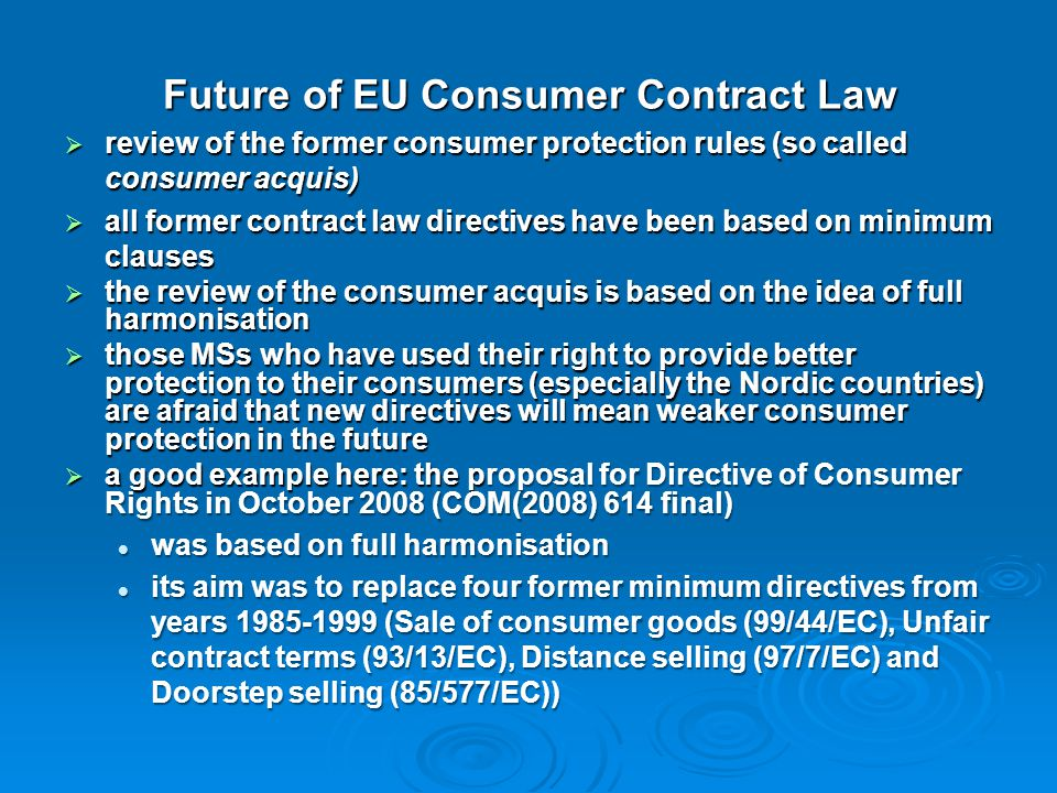 Future of EU Consumer Contract Law  review of the former consumer protection rules (so called consumer acquis)  all former contract law directives h