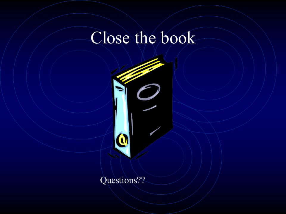 Close the book Questions??