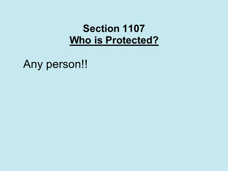 Section 1107 Who is Protected Any person!!