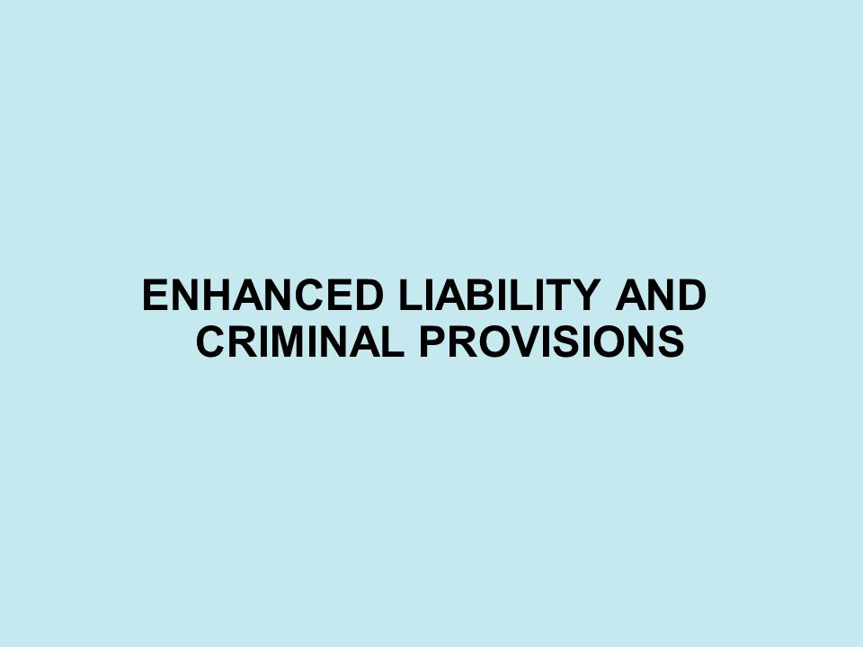 ENHANCED LIABILITY AND CRIMINAL PROVISIONS