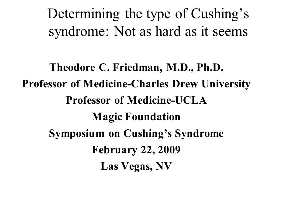Determining the type of Cushing's syndrome: Not as hard as it seems Theodore C.