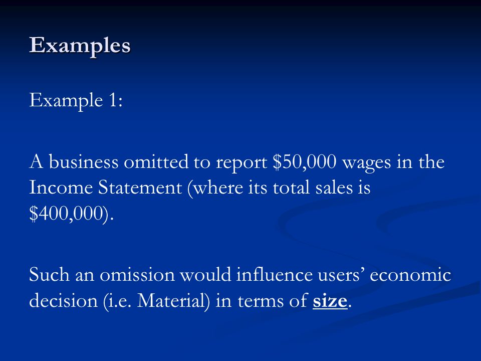 Examples Example 1: A business omitted to report $50,000 wages in the Income Statement (where its total sales is $400,000).