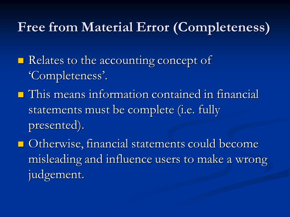Free from Material Error (Completeness) Relates to the accounting concept of 'Completeness'.
