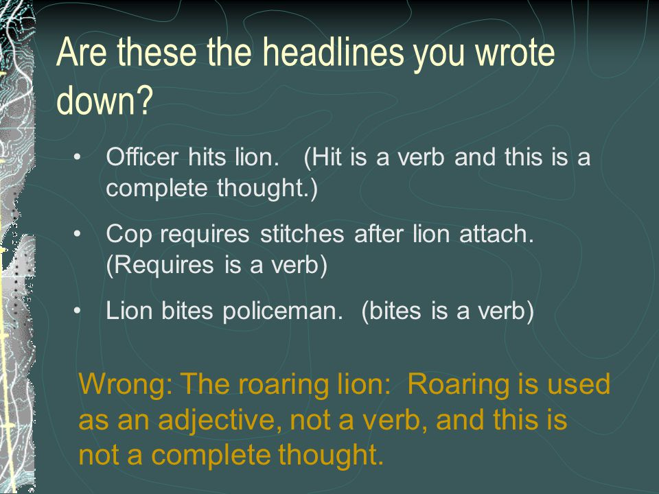 Are these the headlines you wrote down.Officer hits lion.