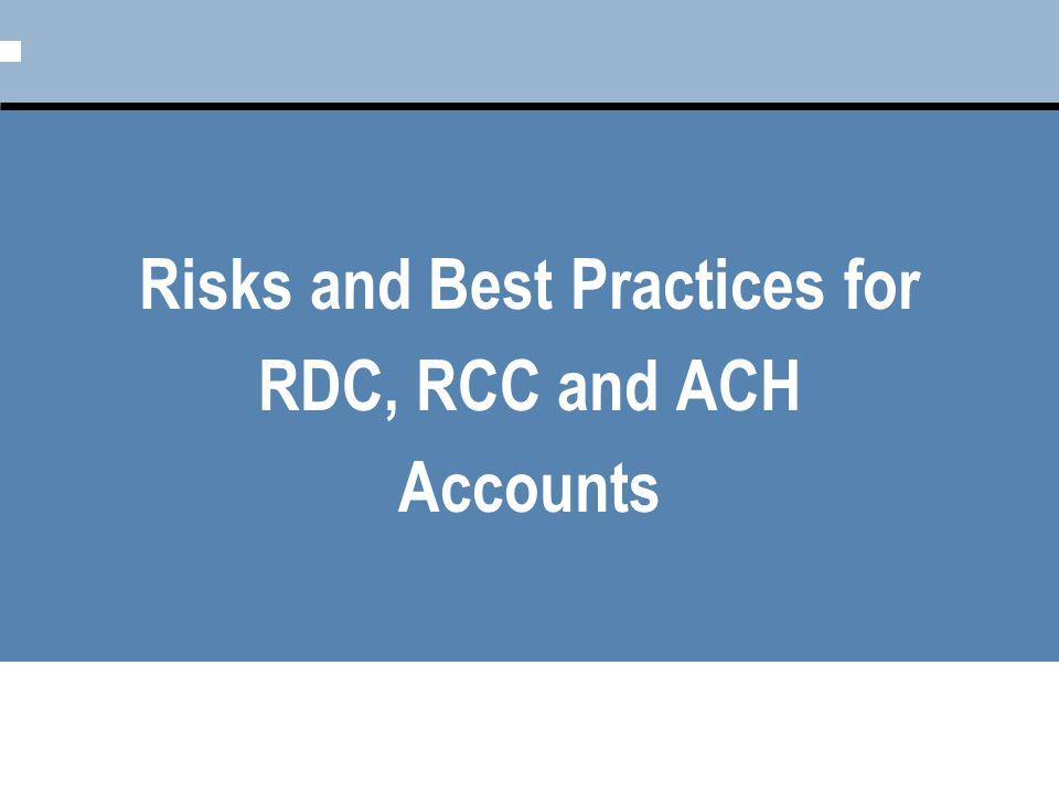 Risks and Best Practices for RDC, RCC and ACH Accounts