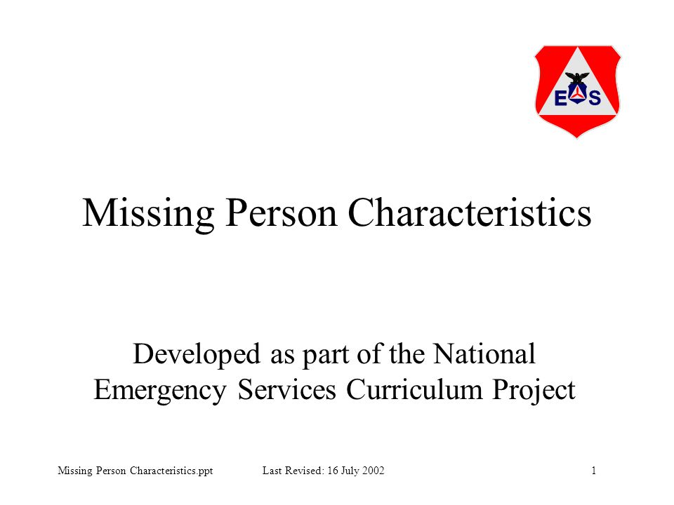1Missing Person Characteristics.ppt Last Revised: 16 July 2002 Missing Person Characteristics Developed as part of the National Emergency Services Cur