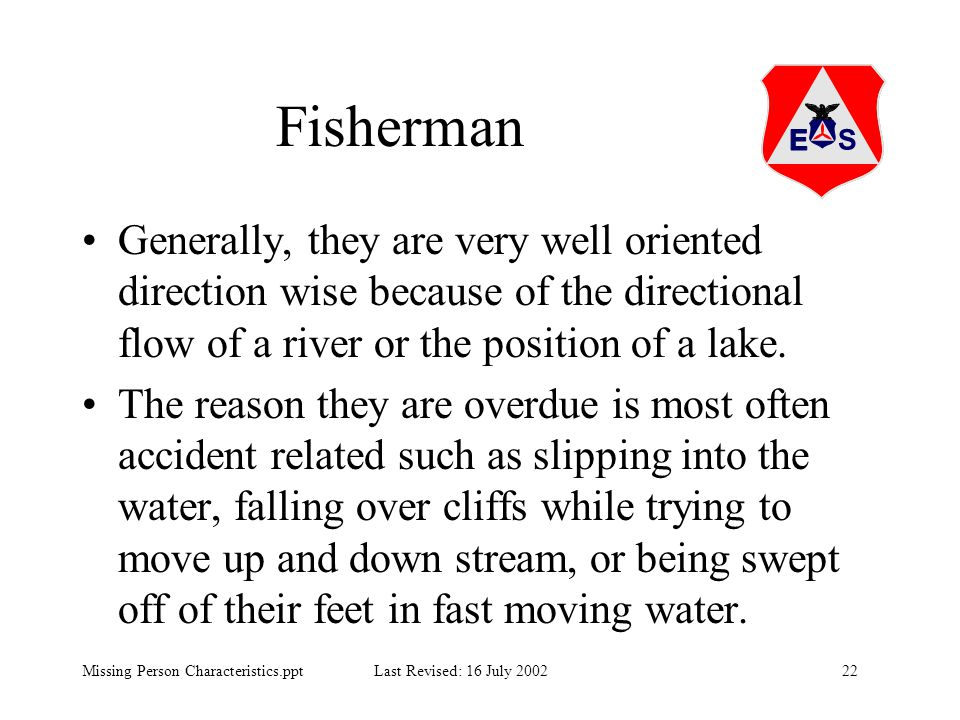 22Missing Person Characteristics.ppt Last Revised: 16 July 2002 Fisherman Generally, they are very well oriented direction wise because of the directi