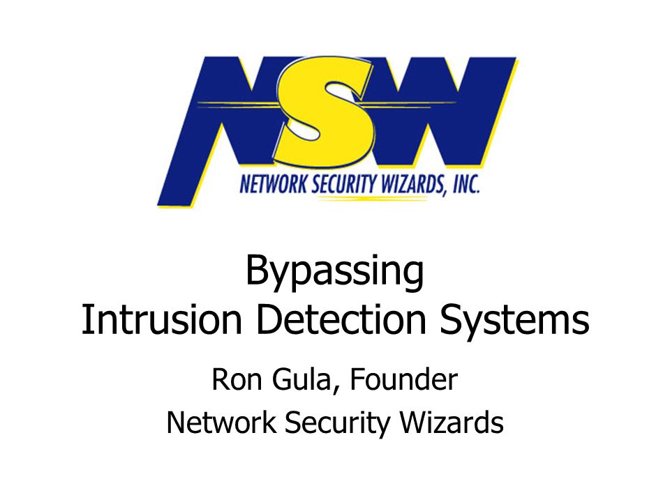 Bypassing Intrusion Detection Systems Ron Gula, Founder Network Security Wizards