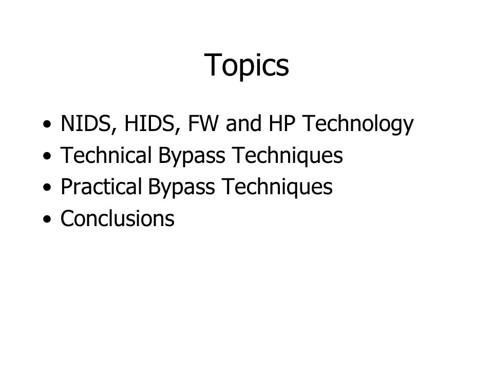 Topics NIDS, HIDS, FW and HP Technology Technical Bypass Techniques Practical Bypass Techniques Conclusions