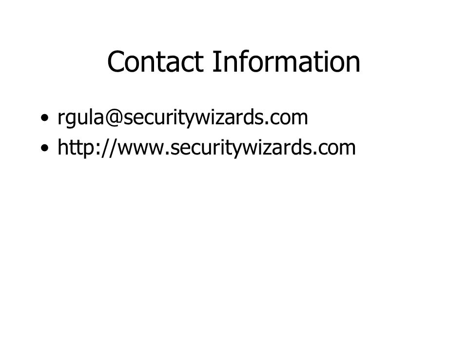 Contact Information rgula@securitywizards.com http://www.securitywizards.com