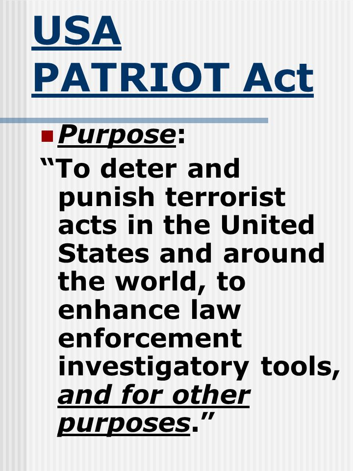 USA PATRIOT Act Stands for: Uniting and Strengthening America by Providing Appropriate Tools Required to Intercept and Obstruct Terrorism