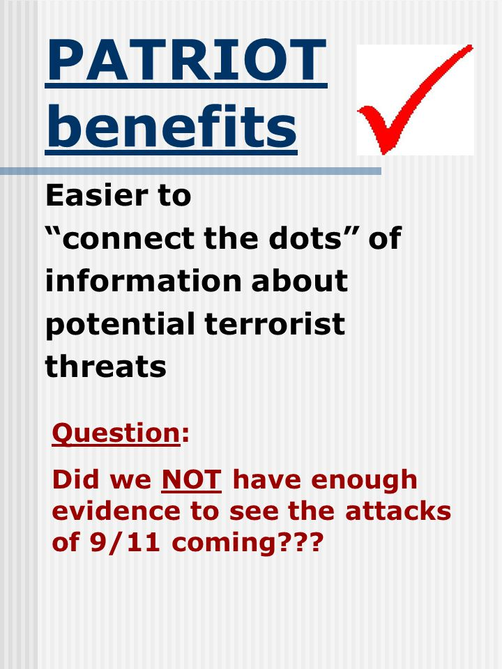 Encourages and eases sharing of information between various government agencies (including FBI, CIA, local law enforcement and immigration) PATRIOT benefits