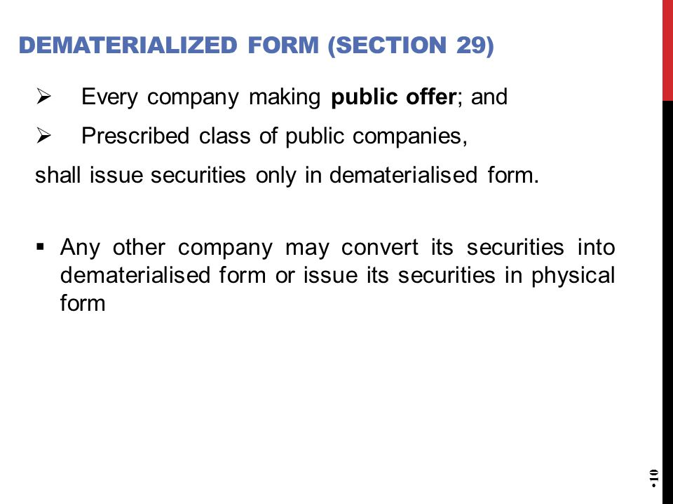 DEMATERIALIZED FORM (SECTION 29)  Every company making public offer; and  Prescribed class of public companies, shall issue securities only in dematerialised form.