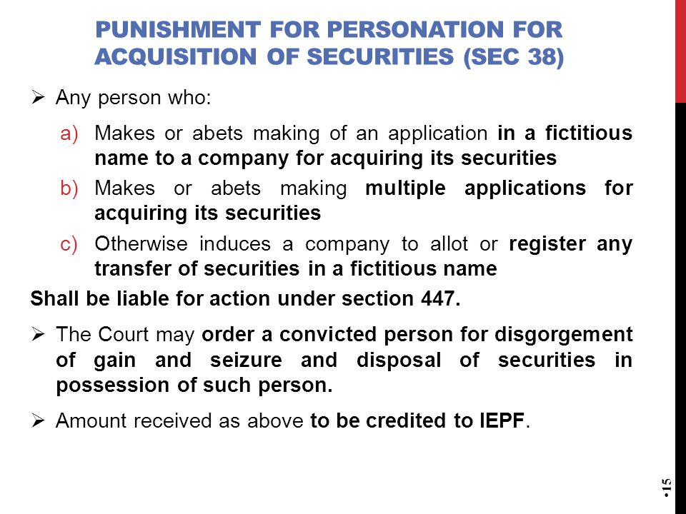 PUNISHMENT FOR PERSONATION FOR ACQUISITION OF SECURITIES (SEC 38)  Any person who: a)Makes or abets making of an application in a fictitious name to