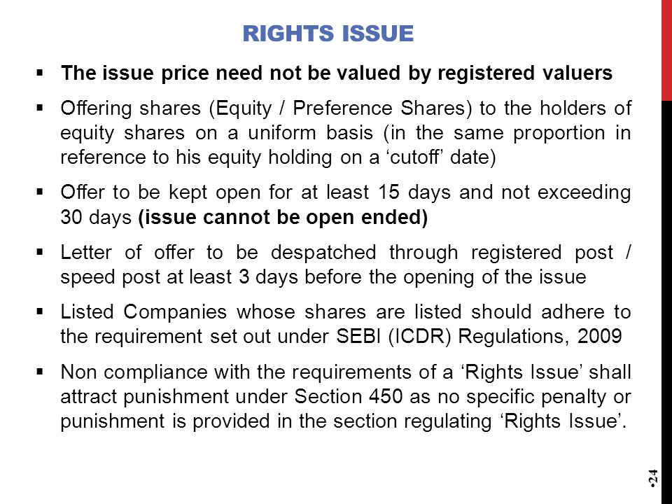 RIGHTS ISSUE  The issue price need not be valued by registered valuers  Offering shares (Equity / Preference Shares) to the holders of equity shares