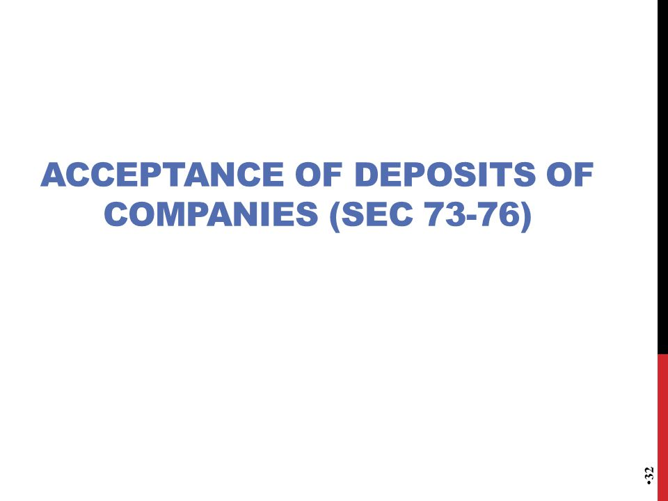 ACCEPTANCE OF DEPOSITS OF COMPANIES (SEC 73-76) 32