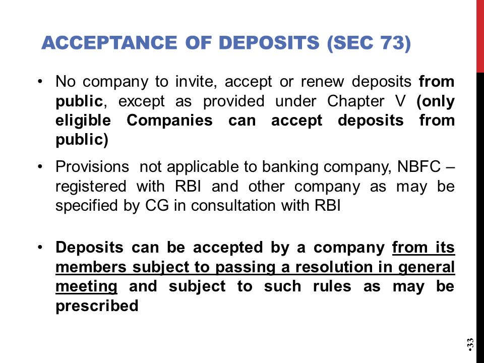 ACCEPTANCE OF DEPOSITS (SEC 73) No company to invite, accept or renew deposits from public, except as provided under Chapter V (only eligible Companie