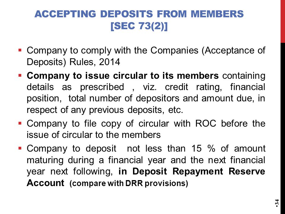 ACCEPTING DEPOSITS FROM MEMBERS [SEC 73(2)]  Company to comply with the Companies (Acceptance of Deposits) Rules, 2014  Company to issue circular to its members containing details as prescribed, viz.