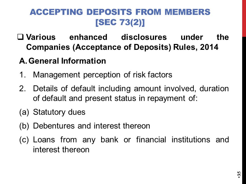 ACCEPTING DEPOSITS FROM MEMBERS [SEC 73(2)] Various enhanced disclosures under theCompanies (Acceptance of Deposits) Rules, 2014  Various enhanced d