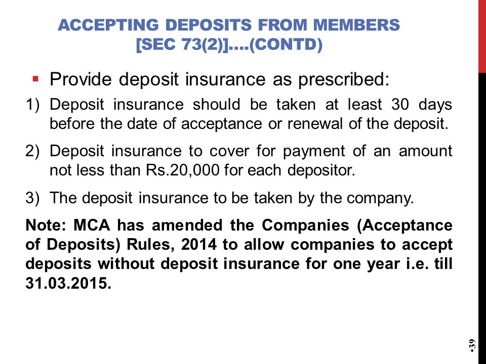 ACCEPTING DEPOSITS FROM MEMBERS [SEC 73(2)]….(CONTD)  Provide deposit insurance as prescribed: 1)Deposit insurance should be taken at least 30 days before the date of acceptance or renewal of the deposit.