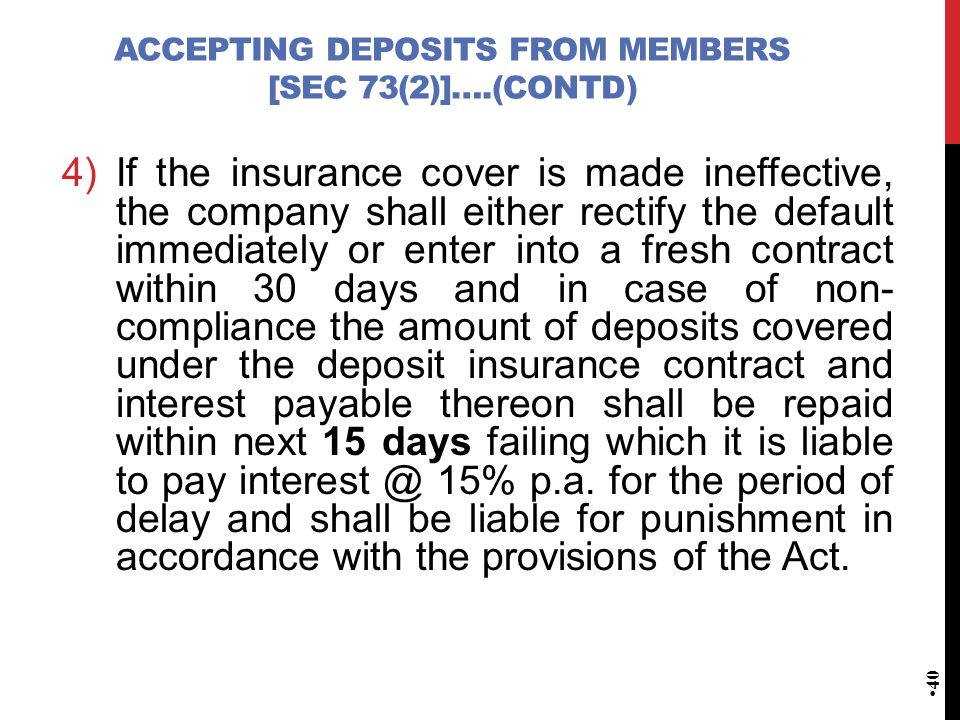ACCEPTING DEPOSITS FROM MEMBERS [SEC 73(2)]….(CONTD) 4)If the insurance cover is made ineffective, the company shall either rectify the default immedi