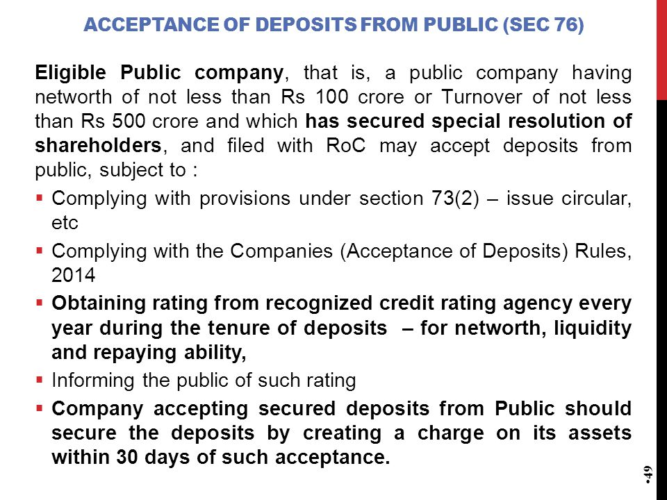 ACCEPTANCE OF DEPOSITS FROM PUBLIC (SEC 76) Eligible Public company, that is, a public company having networth of not less than Rs 100 crore or Turnov