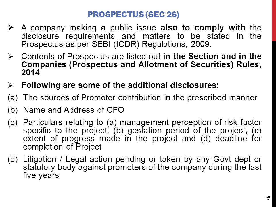 PROSPECTUS (SEC 26)  A company making a public issue also to comply with the disclosure requirements and matters to be stated in the Prospectus as per SEBI (ICDR) Regulations, 2009.