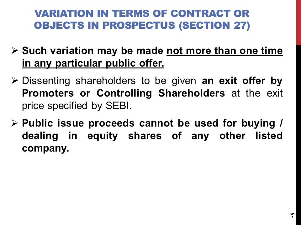 VARIATION IN TERMS OF CONTRACT OR OBJECTS IN PROSPECTUS (SECTION 27)  Such variation may be made not more than one time in any particular public offe