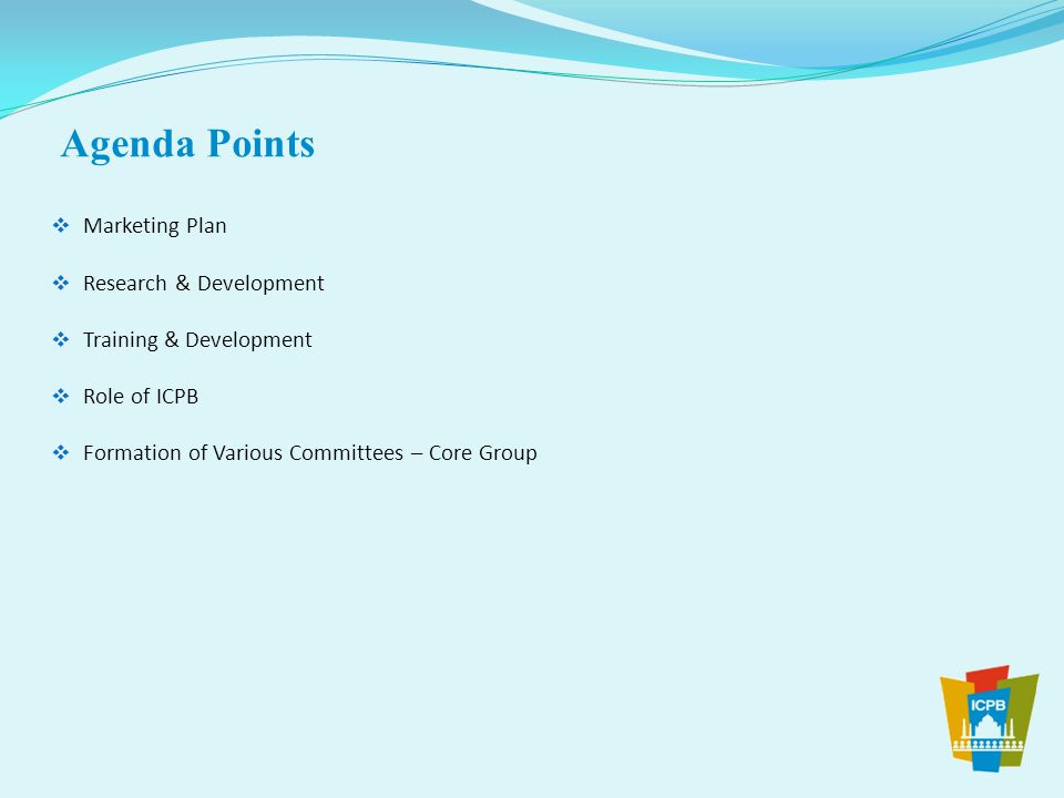 Agenda Points  Marketing Plan  Research & Development  Training & Development  Role of ICPB  Formation of Various Committees – Core Group
