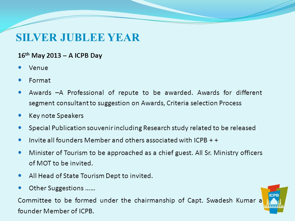 16 th May 2013 – A ICPB Day Venue Format Awards –A Professional of repute to be awarded. Awards for different segment consultant to suggestion on Awar