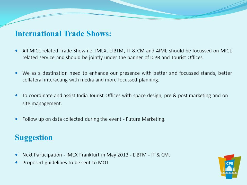 Road Shows Abroad  Minimum 3 Road shows Europe, UK & USA in a year to be organised under the banner of ICPB and MOT.