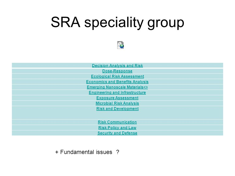 SRA speciality group Decision Analysis and Risk Dose-Response Ecological Risk Assessment Economics and Benefits Analysis Emerging Nanoscale Materials<