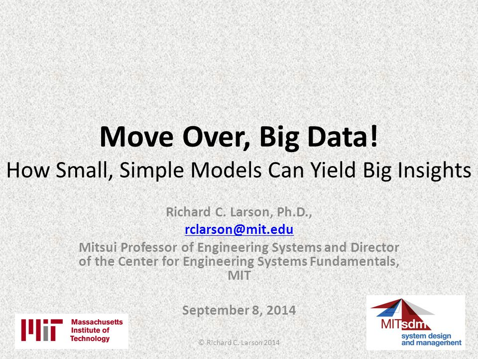 Move Over, Big Data.How Small, Simple Models Can Yield Big Insights Richard C.