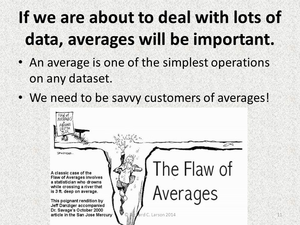 If we are about to deal with lots of data, averages will be important.