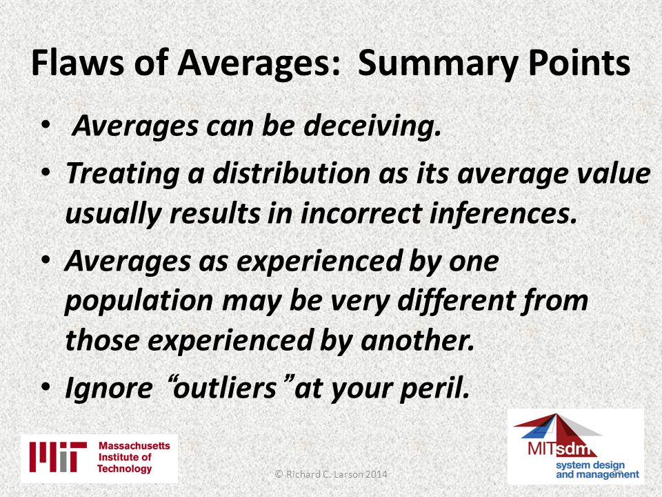 Flaws of Averages: Summary Points Averages can be deceiving.