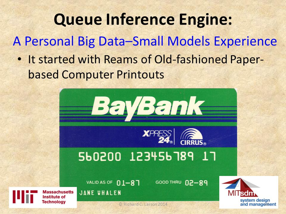 Queue Inference Engine: A Personal Big Data–Small Models Experience It started with Reams of Old-fashioned Paper- based Computer Printouts 44© Richard C.