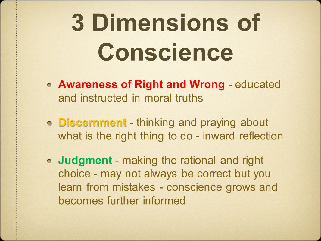 Types of Conscience x Lax Conscience When a person does not employ a process of conscientious decision making – not thinking about the morality of actions that he/she performs x Erroneous Conscience When a person follows a process of conscientious decision making but makes a wrong choice.
