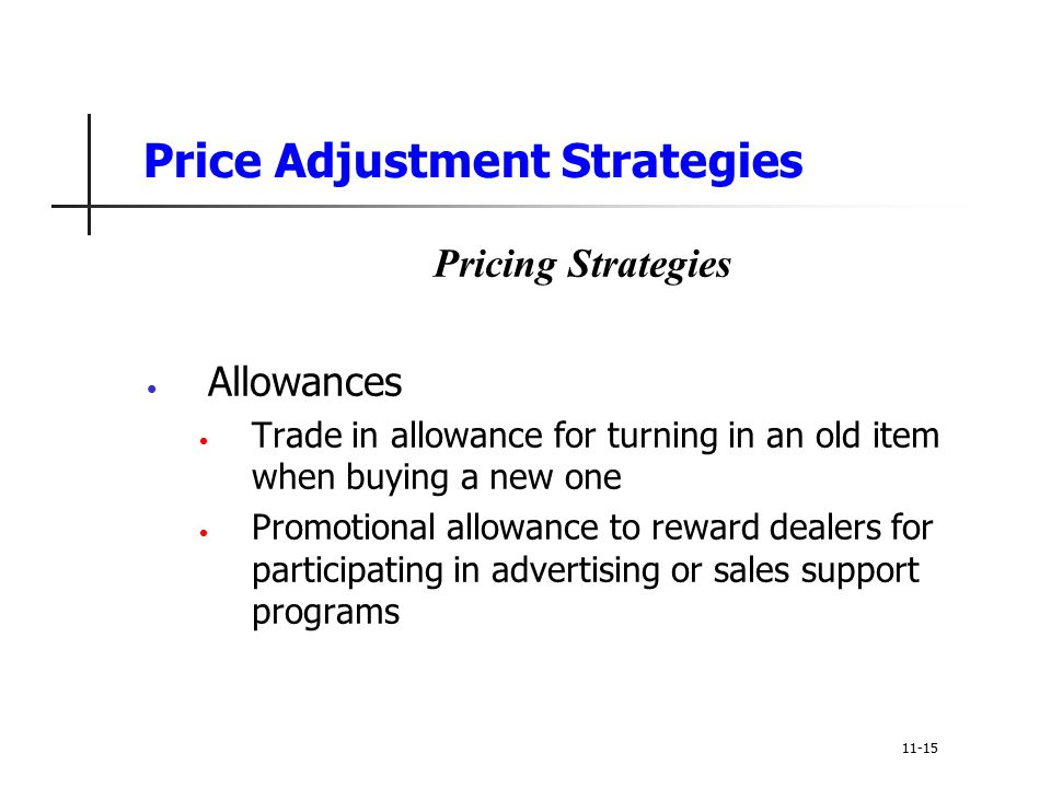Price Adjustment Strategies Pricing Strategies Allowances Trade in allowance for turning in an old item when buying a new one Promotional allowance to