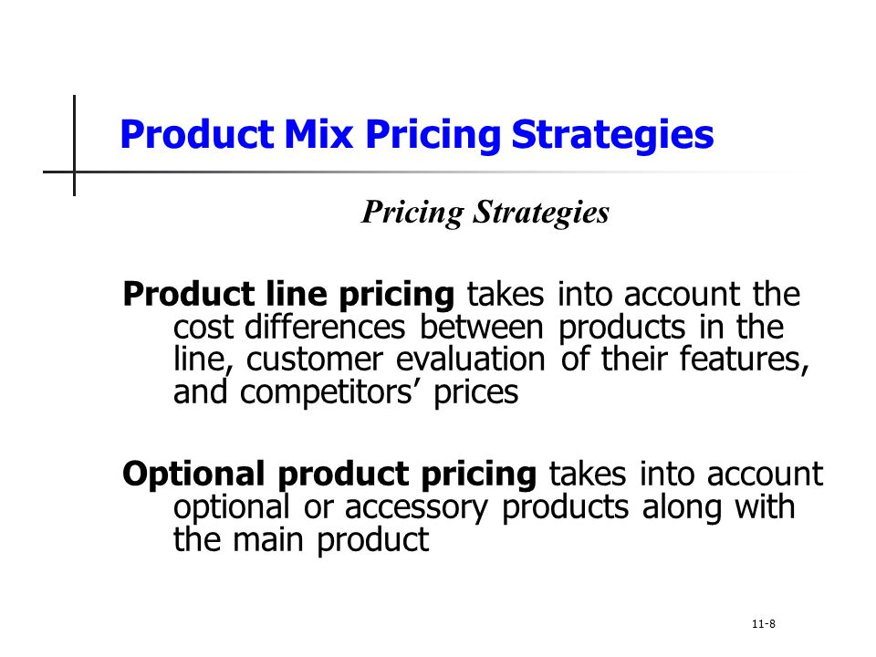Product Mix Pricing Strategies Pricing Strategies Product line pricing takes into account the cost differences between products in the line, customer