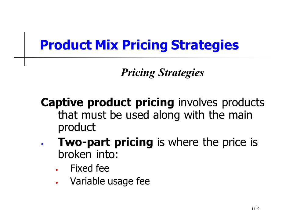 Product Mix Pricing Strategies Pricing Strategies Captive product pricing involves products that must be used along with the main product Two-part pri