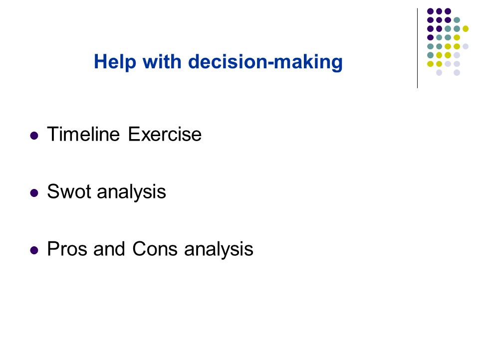 Help with decision-making Timeline Exercise Swot analysis Pros and Cons analysis