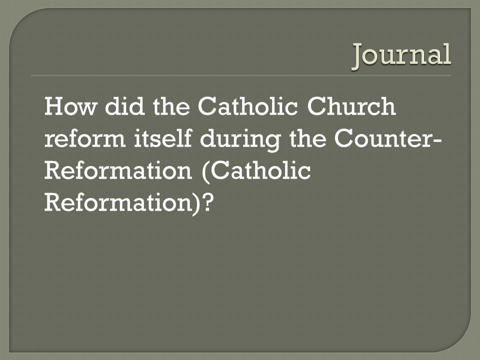 How did the Catholic Church reform itself during the Counter- Reformation (Catholic Reformation)?