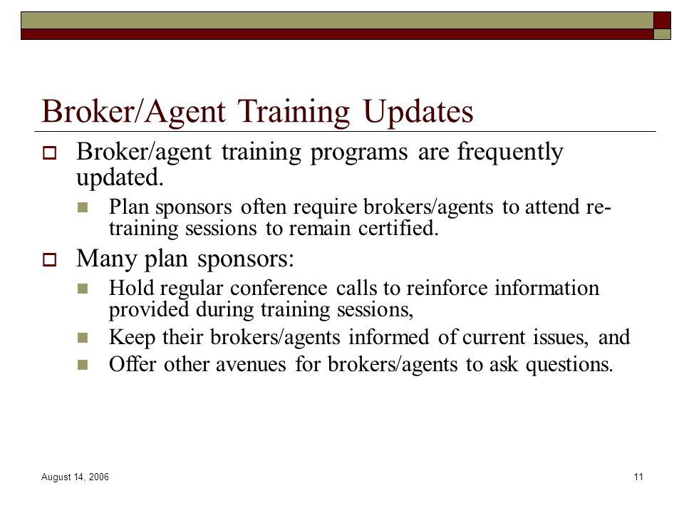 August 14, 200611 Broker/Agent Training Updates  Broker/agent training programs are frequently updated.