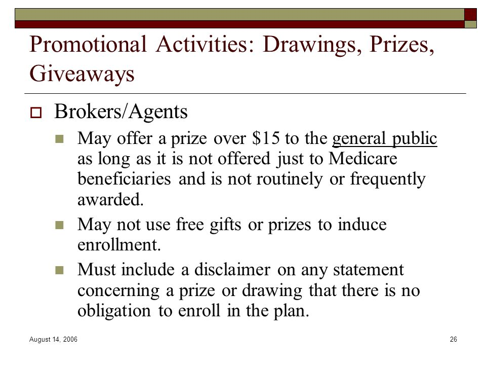 August 14, 200626 Promotional Activities: Drawings, Prizes, Giveaways  Brokers/Agents May offer a prize over $15 to the general public as long as it