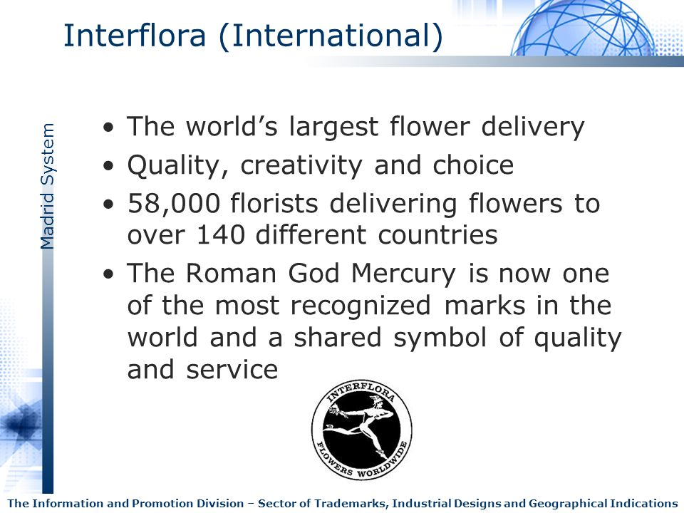 Madrid System The Information and Promotion Division – Sector of Trademarks, Industrial Designs and Geographical Indications Interflora (International