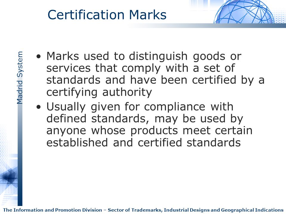 Madrid System The Information and Promotion Division – Sector of Trademarks, Industrial Designs and Geographical Indications Certification Marks Marks