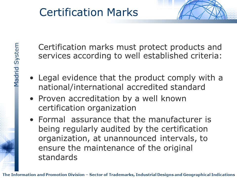 Madrid System The Information and Promotion Division – Sector of Trademarks, Industrial Designs and Geographical Indications Certification Marks Certi