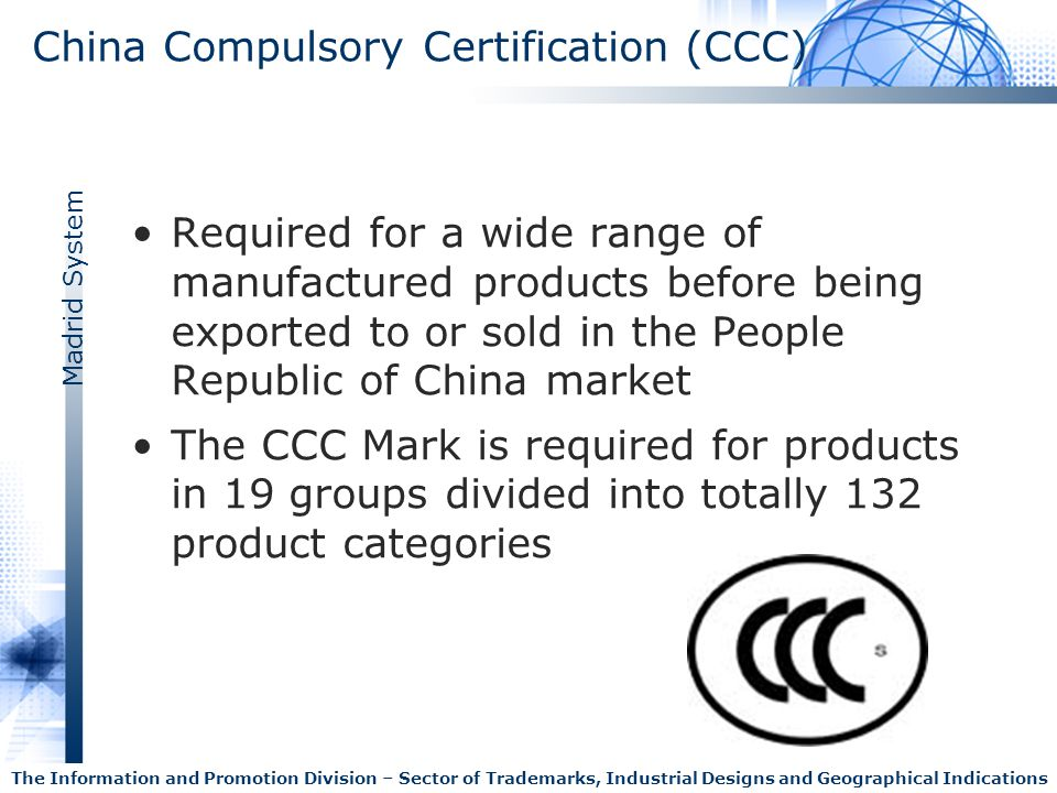 Madrid System The Information and Promotion Division – Sector of Trademarks, Industrial Designs and Geographical Indications China Compulsory Certific